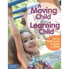 A Moving Child is a Learning Child - by Gill Connell and Cheryl McCarthy