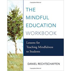 The Mindful Education Workbook, Daniel Rechtschaffen