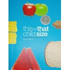 This=that child size - a life-size photo guide to kids' food serves